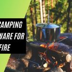 Best Camping Cookware For Open Fire 2021 - Chef Beast