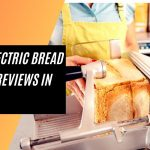 Best Electric Bread Slicer Reviews in 2021
