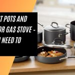 Best Pots and Pans for Gas Stove - All You Need to Know