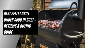 Best Pellet Grill Under $500 in 2021 – Reviews & buying Guide