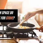How Much Space Do You Leave For Stove? - Chef Beast