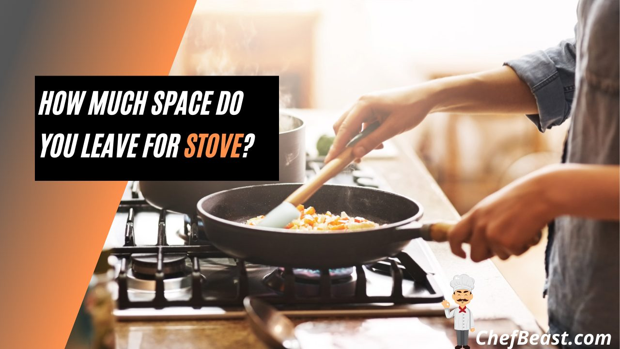 How Much Space Do You Leave For Stove