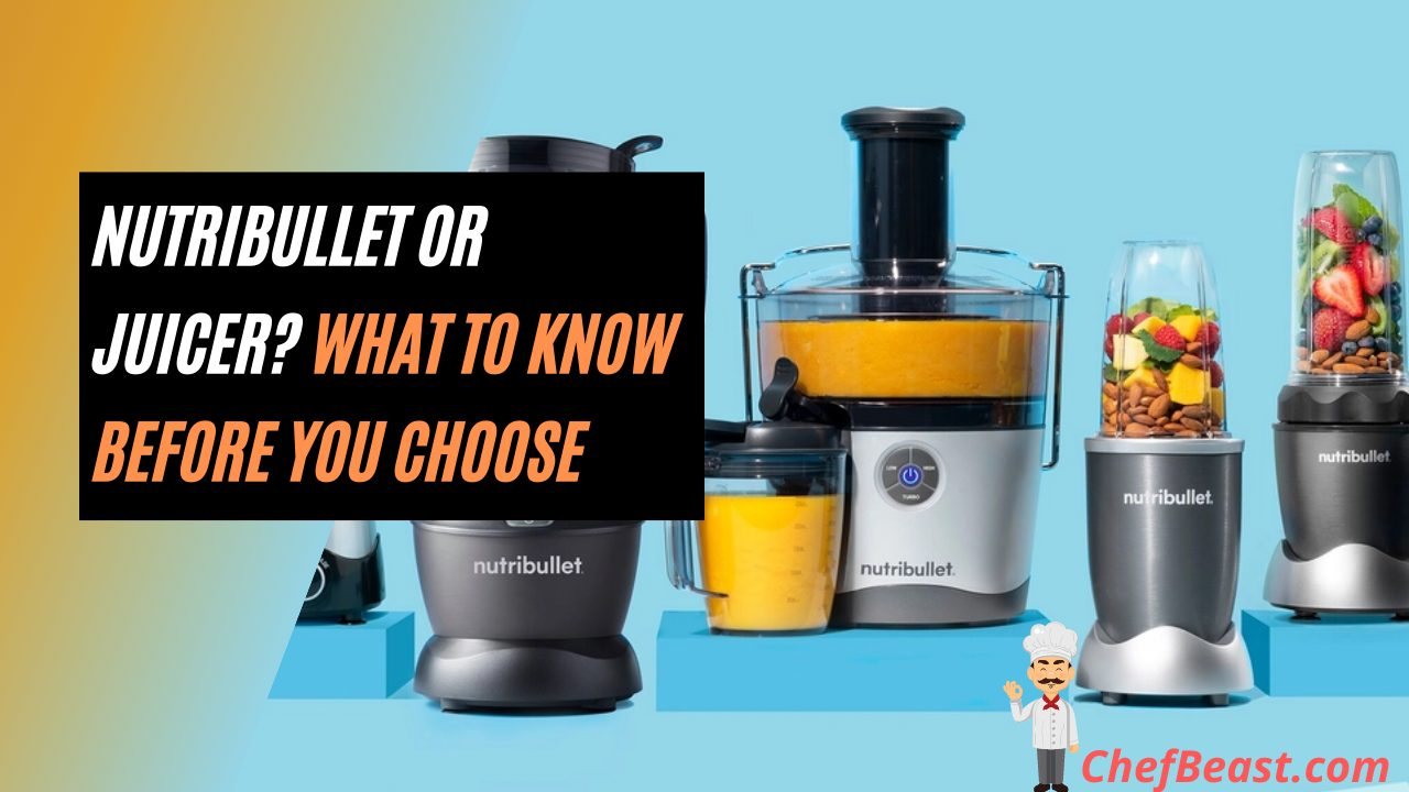 Nutribullet or Juicer What To Know Before You Choose