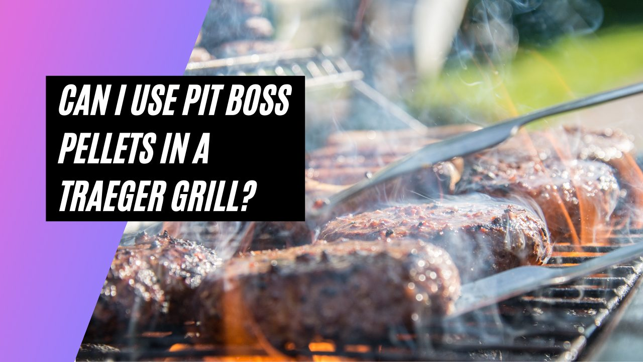 Can I Use Pit Boss Pellets In A Traeger Grill
