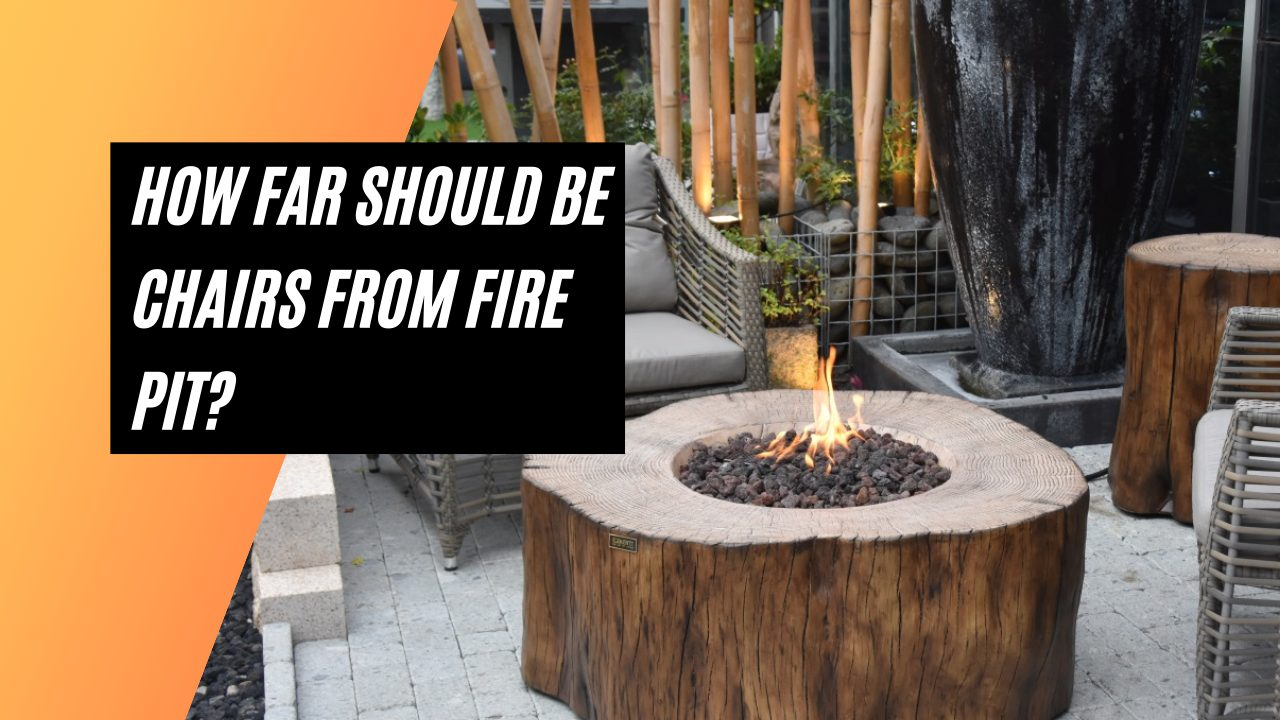 How Far Should Be Chairs From Fire Pit