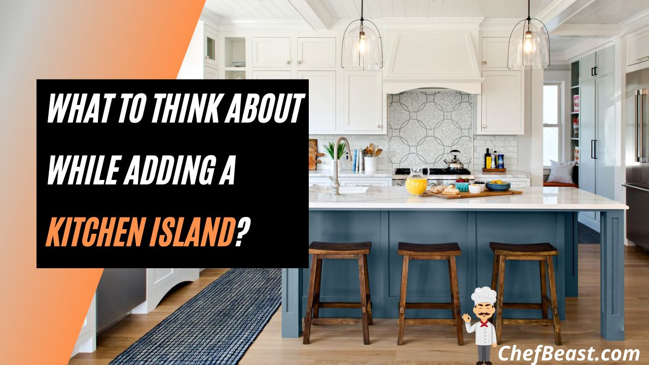 What To Think About While Adding a Kitchen Island