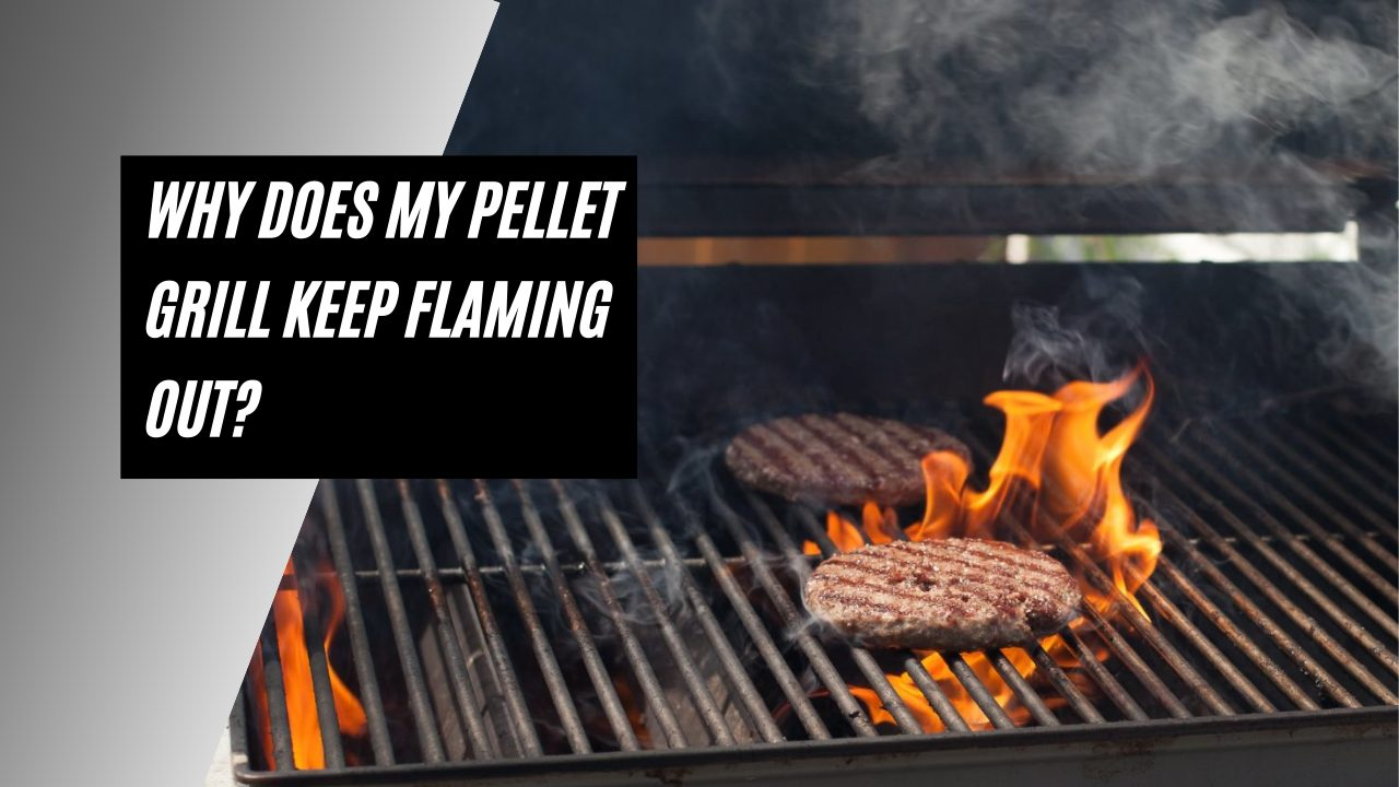 Why Does My Pellet Grill Keep Flaming Out